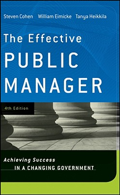 The Effective Public Manager: Achieving Success in a Changing Government, Cohen, Steven; Eimicke, William; Heikkila, Tanya