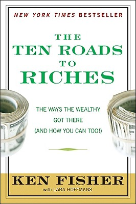 Image for The Ten Roads to Riches: The Ways the Wealthy Got There (And How You Can Too!)