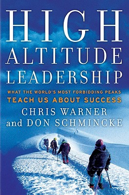 High Altitude Leadership: What the World's Most Forbidding Peaks Teach Us About Success, Warner, Chris; Schmincke, Don