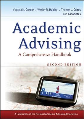 Academic Advising: A Comprehensive Handbook 2nd Edition, Virginia N. Gordon (Editor), Wesley R. Habley (Editor), Thomas J. Grites (Editor)