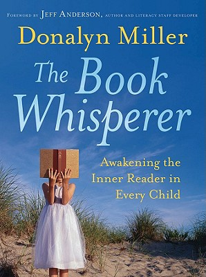 The Book Whisperer: Awakening the Inner Reader in Every Child, Donalyn Miller