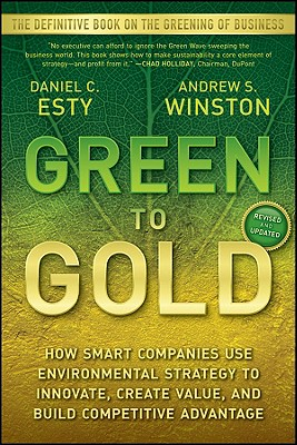 Image for GREEN TO GOLD HOW SMART COMPANIES USE ENVIRONMENTAL STRATEGY TO INNOVET, CREATE VALUE...