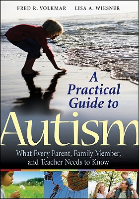 Image for A Practical Guide to Autism: What Every Parent, Family Member, and Teacher Needs to Know
