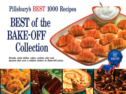 Best of the Bake-Off Collection: Pillsbury's Best 1000 Recipes, Pillsbury Editors