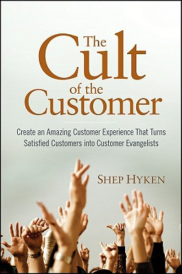 Image for The Cult of the Customer: Create an Amazing Customer Experience That Turns Satisfied Customers Into Customer Evangelists