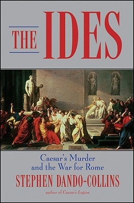 Image for The Ides: Caesar's Murder and the War for Rome