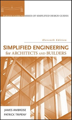 Simplified Engineering for Architects and Builders 11th Edition, James Ambrose (Author), Patrick Tripeny (Author)