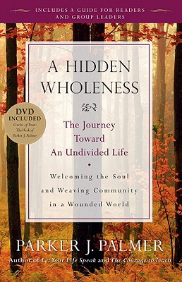Image for A Hidden Wholeness: The Journey Toward an Undivided Life