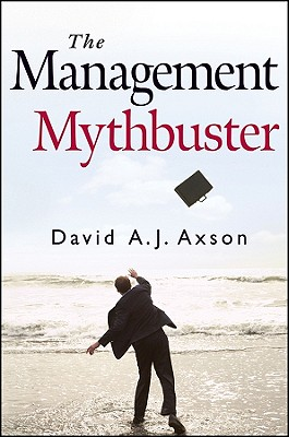 The Management Mythbuster, David A. J. Axson (Author)