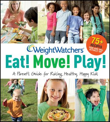 """Weight Watchers Eat! Move! Play!: A Parent's Guidefor Raising Healthy, Happy Kids )"", Weight Watchers"