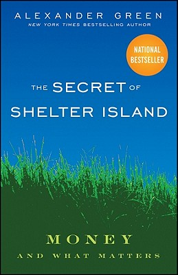 The Secret of Shelter Island: Money and What Matters, Alexander Green