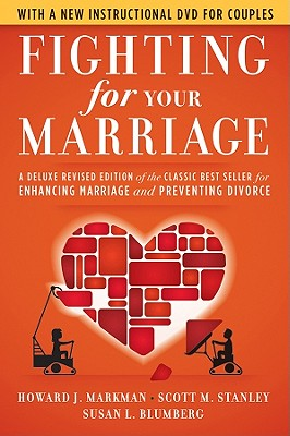 Fighting for Your Marriage: A Deluxe Revised Edition of the Classic Best-seller for Enhancing Marriage and Preventing Divorce, Howard J. Markman, Scott M. Stanley, Susan L. Blumberg