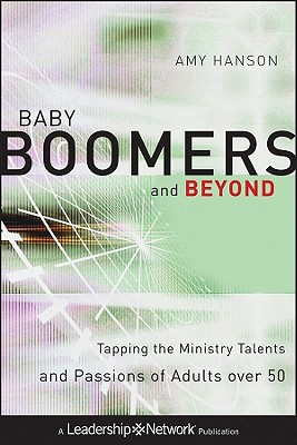 Image for Baby Boomers and Beyond: Tapping the Ministry Talents and Passions of Adults over 50