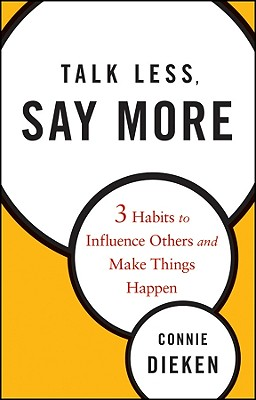Image for Talk Less, Say More: Three Habits to Influence Others and Make Things Happen