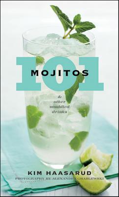 "101 Mojitos and Other Muddled Drinks, ""Haasarud, Kim, Grablewski, Ale"""