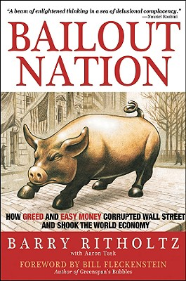 Image for Bailout Nation: How Greed and Easy Money Corrupted Wall Street and Shook the World Economy