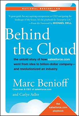 Image for Behind the Cloud: The Untold Story of How Salesforce.com Went from Idea to Billion-Dollar Company-and Revolutionized an Industry