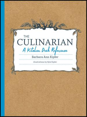 The Culinarian: A Kitchen Desk Reference, Barbara Ann Kipfer