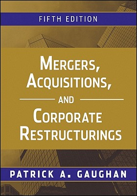 Mergers, Acquisitions, and Corporate Restructurings, Patrick A. Gaughan