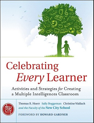 Celebrating Every Learner: Activities and Strategies for Creating a Multiple Intelligences Classroom, Hoerr, Thomas R.; Boggeman, Sally; Wallach, Christine; The New City School