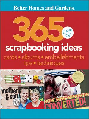 365 Days of Scrapbooking Ideas (Better Homes and Gardens Cooking), Better Homes and Gardens