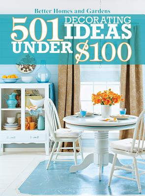 501 Decorating Ideas Under $100 (Better Homes and Gardens Home), Better Homes and Gardens