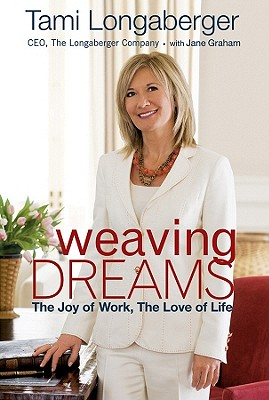 Weaving Dreams: The Joy of Work, The Love of Life, Longaberger, Tami