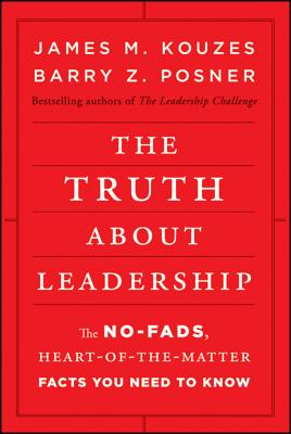 The Truth about Leadership: The No-fads, Heart-of-the-Matter Facts You Need to Know, James M. Kouzes, Barry Z. Posner