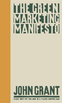 The Green Marketing Manifesto, Grant, John