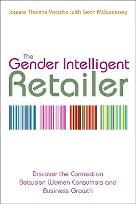 Image for The Gender Intelligent Retailer: Discover the Connection Between Women Consumers and Business Growth