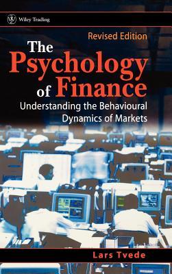 The Psychology of Finance: Understanding the Behavioral Dynamics of Markets, Revised Edition, Tvede, Lars