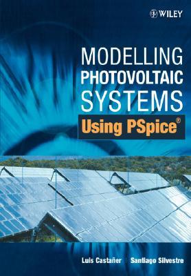 Modelling Photovoltaic Systems Using PSpice, Casta�er, Luis; Silvestre, Santiago