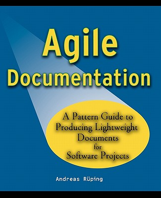Agile Documentation: A Pattern Guide to Producing Lightweight Documents for Software Projects, R�ping, Andreas