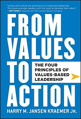From Values to Action: The Four Principles of Values-Based Leadership, Harry M. Kraemer