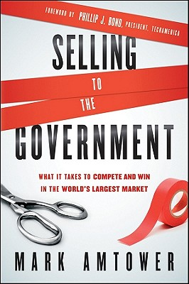 Image for Selling to the Government: What It Takes to Compete and Win in the World's Largest Market