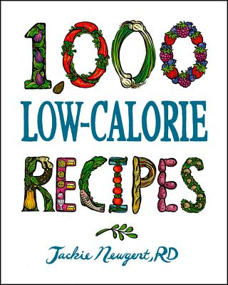 """1,000 Low-Calorie Recipes (1,000 Recipes)"", ""Newgent, Jackie"""