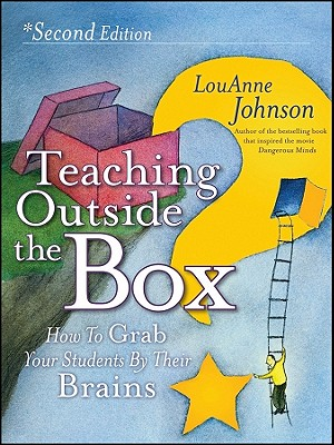 Teaching Outside the Box: How to Grab Your Students By Their Brains, Johnson, LouAnne