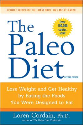 The Paleo Diet: Lose Weight and Get Healthy by Eating the Foods You Were Designed to Eat, Cordain, Loren