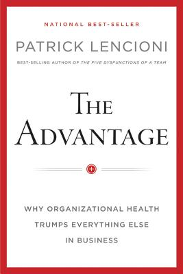 Image for The Advantage: Why Organizational Health Trumps Everything Else In Business