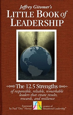 Image for The Little Book of Leadership: The 12.5 Strengths of Responsible, Reliable, Remarkable Leaders That Create Results, Rewards, and Resilience