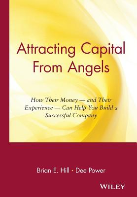 Image for Attracting Capital From Angels: How Their Money - and Their Experience - Can Help You Build a Successful Company