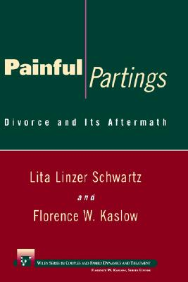 Painful Partings: Divorce and Its Aftermath, Lita Linzer Schwartz; Florence W. Kaslow