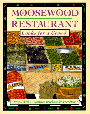 Image for The Moosewood Restaurant Cooks for a Crowd: Recipes With a Vegetarian Emphasis for 24 or More