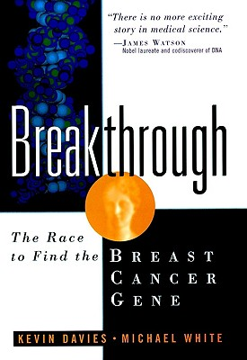 Breakthrough: The Race to Find the Breast Cancer Gene, Davies, Kevin; White, Michael