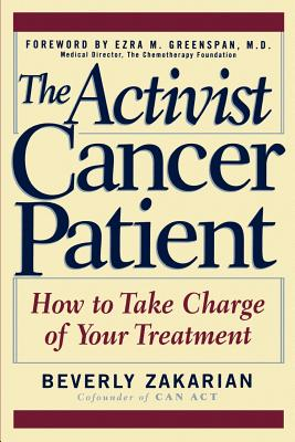 The Activist Cancer Patient: How to Take Charge of Your Treatment, Zakarian, Beverly