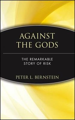 Image for AGAINST THE GODS REMARKABLE STORY OF RISK
