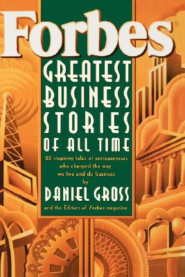 Forbes: Greatest Business Stories of All Time, Gross, Daniel; Forbes Inc