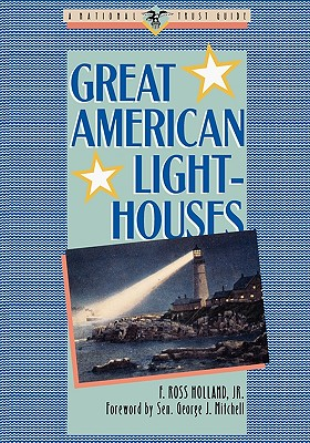 Great American Lighthouses, Holland, F. Ross; Mitchell, George J. [foreword]