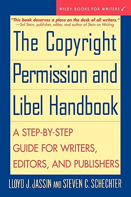The Copyright Permission and Libel Handbook: A Step-by-Step Guide for Writers, Editors, and Publishers, Jassin, Lloyd J.; Schechter, Steven C.