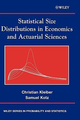 Statistical Size Distributions in Economics and Actuarial Sciences, Kleiber, Christian; Kotz, Samuel
